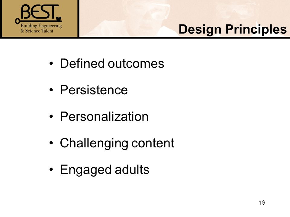 19 Design Principles Defined outcomes Persistence Personalization Challenging content Engaged adults