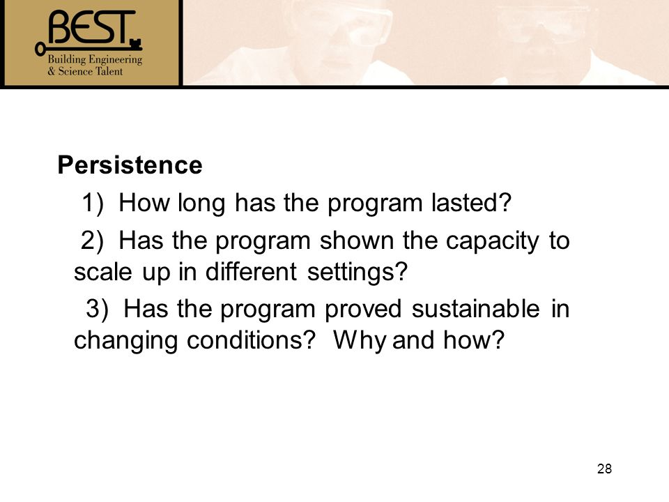 28 Persistence 1) How long has the program lasted.