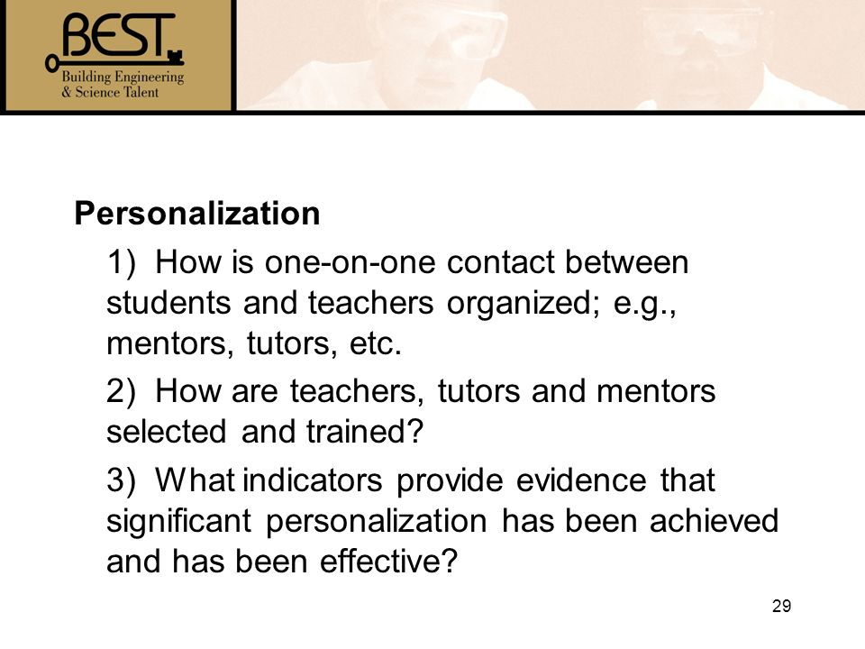 29 Personalization 1) How is one-on-one contact between students and teachers organized; e.g., mentors, tutors, etc.