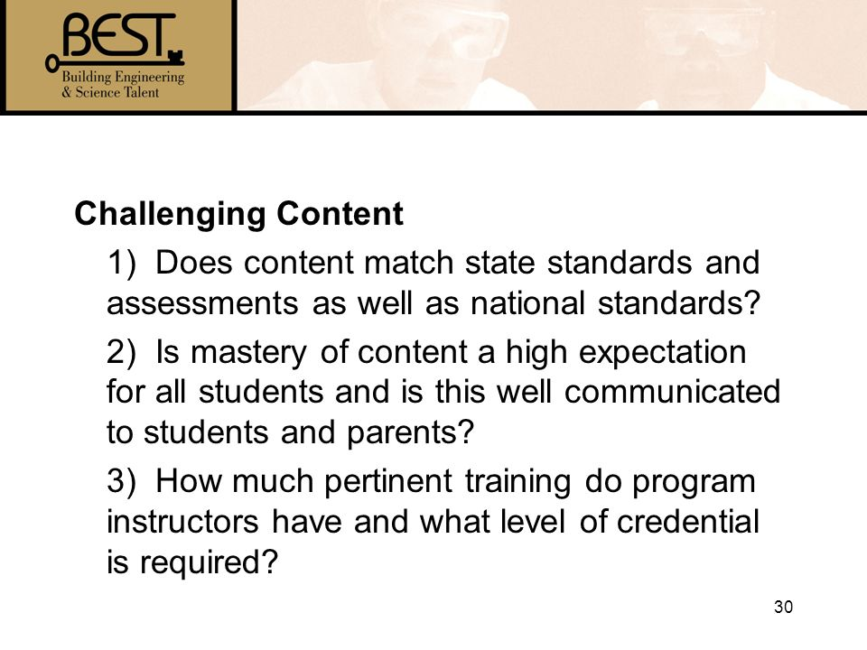 30 Challenging Content 1) Does content match state standards and assessments as well as national standards.
