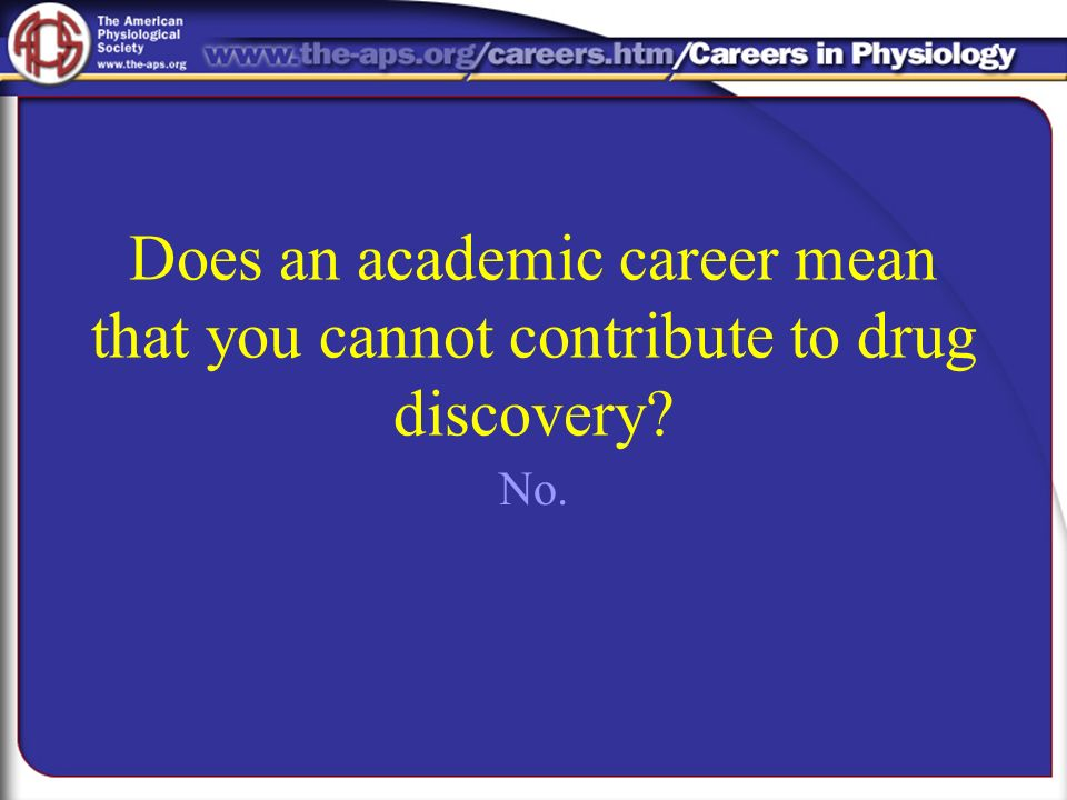 Does an academic career mean that you cannot contribute to drug discovery No.