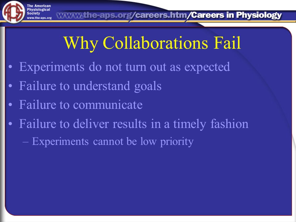Why Collaborations Fail Experiments do not turn out as expected Failure to understand goals Failure to communicate Failure to deliver results in a timely fashion –Experiments cannot be low priority