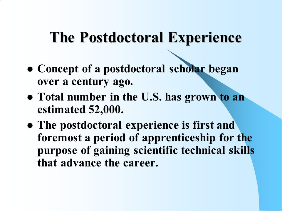The Postdoctoral Experience Concept of a postdoctoral scholar began over a century ago.