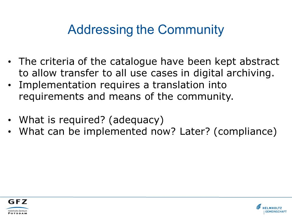 Addressing the Community The criteria of the catalogue have been kept abstract to allow transfer to all use cases in digital archiving.
