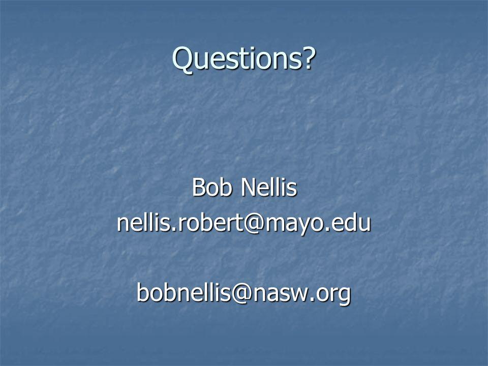 Questions Bob Nellis nellis.robert@mayo.edubobnellis@nasw.org