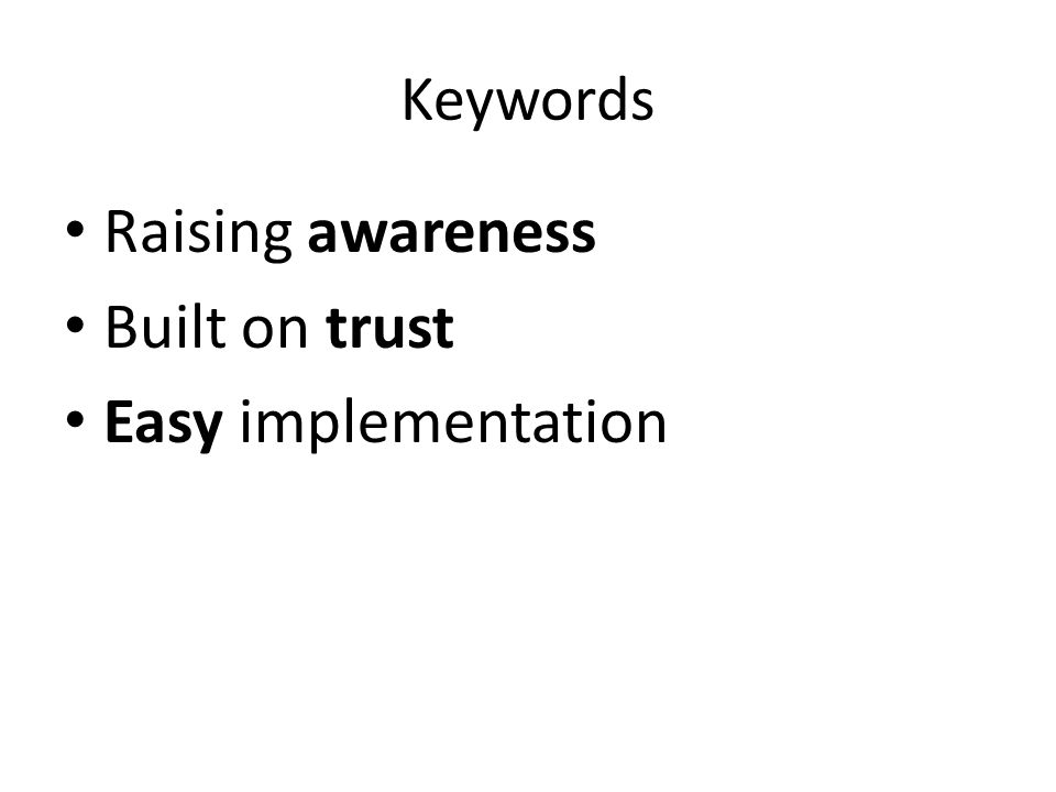 Keywords Raising awareness Built on trust Easy implementation