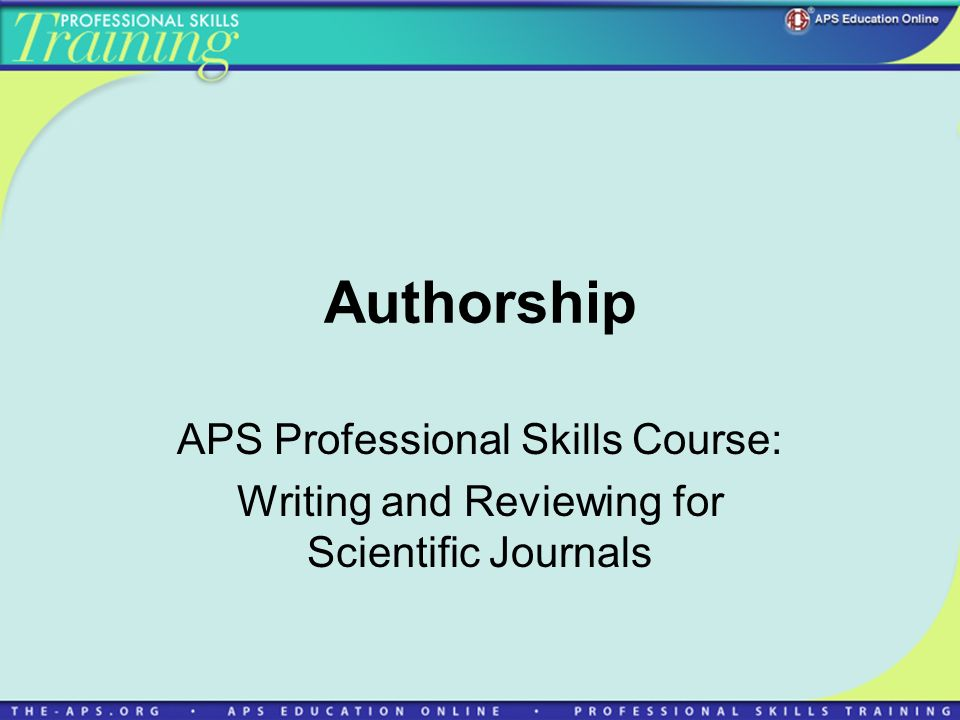 Authorship APS Professional Skills Course: Writing and Reviewing for Scientific Journals