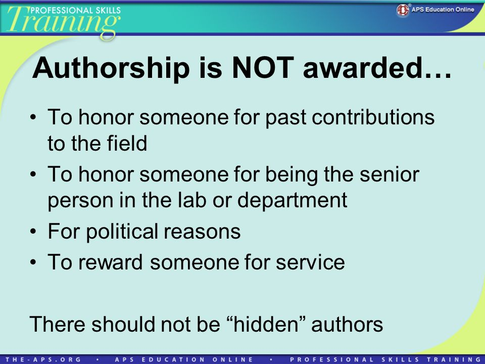 Authorship is NOT awarded… To honor someone for past contributions to the field To honor someone for being the senior person in the lab or department