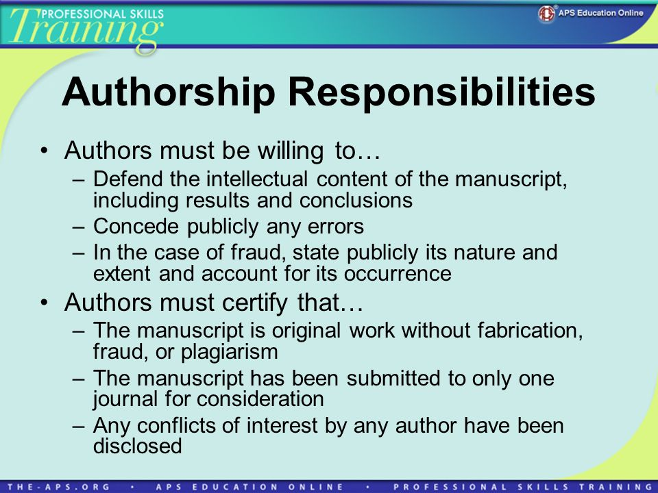 Authorship Responsibilities Authors must be willing to… –Defend the intellectual content of the manuscript, including results and conclusions –Concede