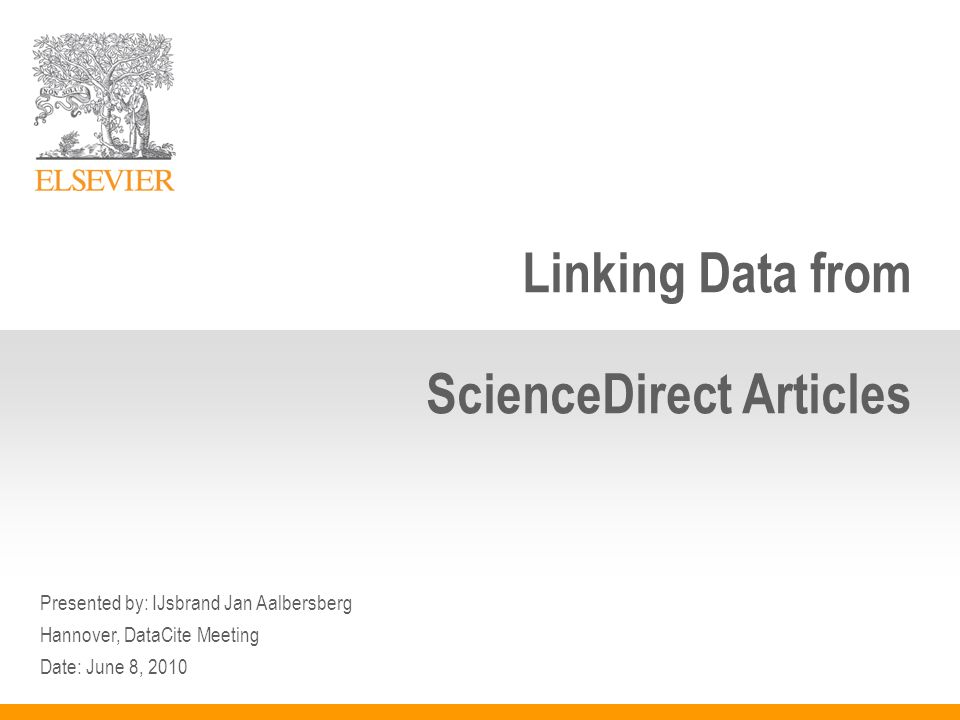 Linking to & from Data from & to ScienceDirect Articles Presented by: IJsbrand Jan Aalbersberg Hannover, DataCite Meeting Date: June 8, 2010