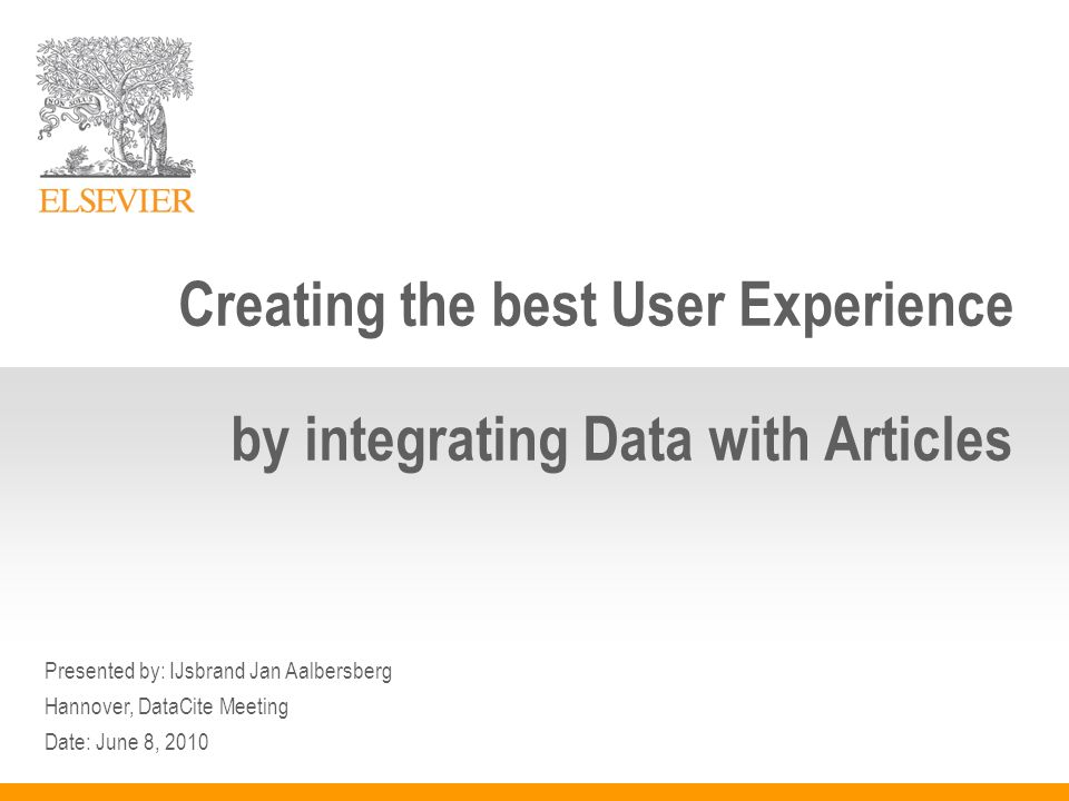 Presented by: IJsbrand Jan Aalbersberg Hannover, DataCite Meeting Date: June 8, 2010 Creating the best User Experience by integrating Data with Articl