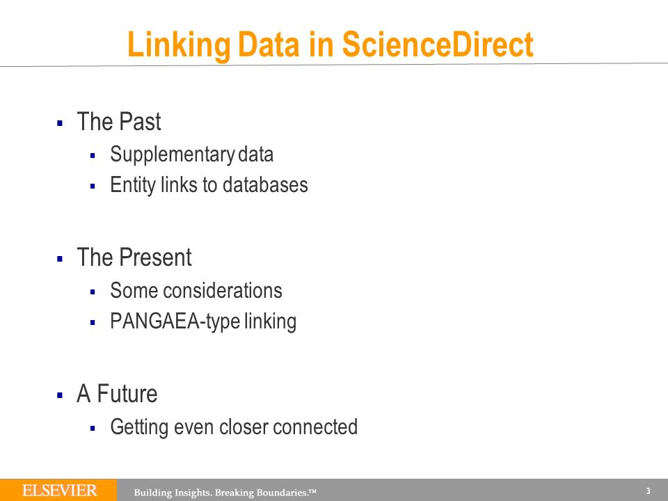 Linking Data in ScienceDirect The Past Supplementary data Entity links to databases The Present Some considerations PANGAEA-type linking A Future Getting even closer connected 3
