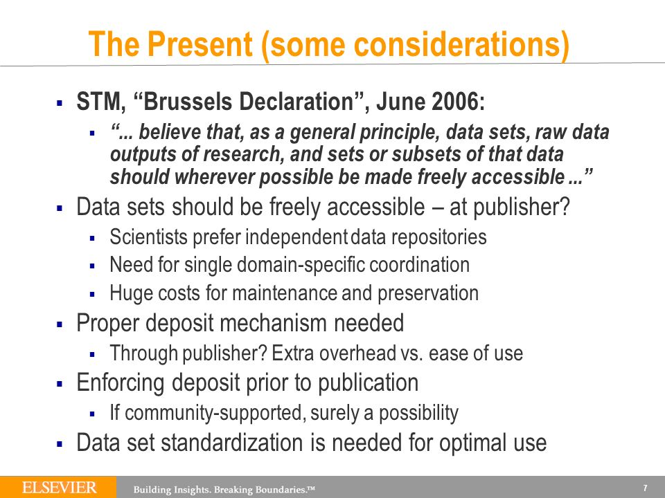 The Present (more considerations) Scientist needs the combination of formal publication record and the raw data sets To get optimal interoperability, close collaboration between publisher and data set repositories needed Publisher should enable and support raw data sets Submission: enforce if supported by community Discoverability: interconnect article with data sets Reciprocal linking at deepest level possible PANGAEA-type linking Data feeds from publisher to repositories.