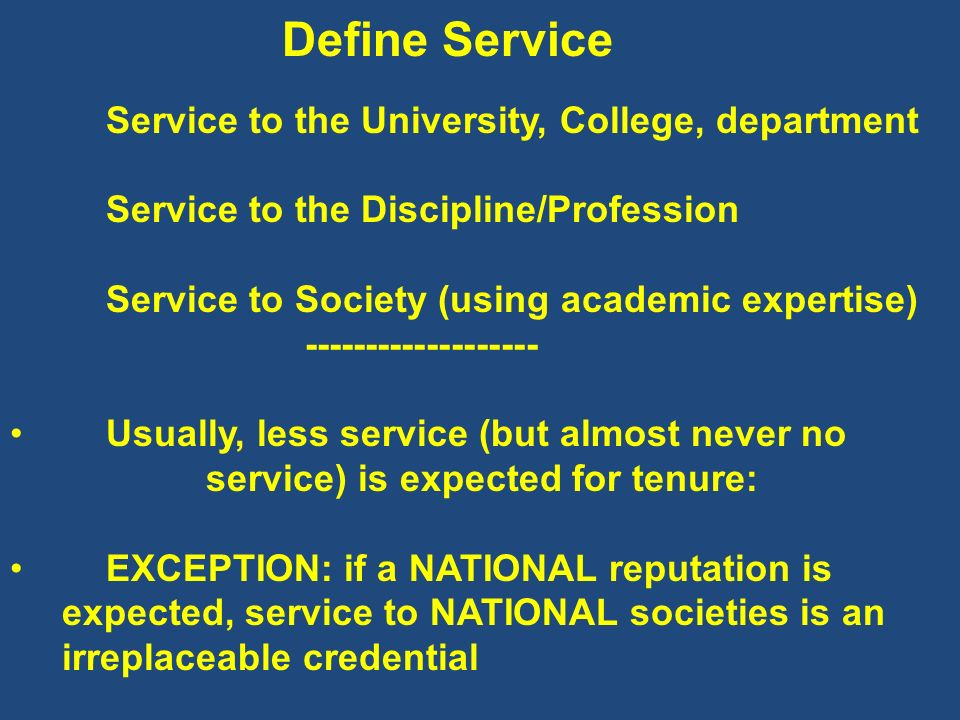 Define Service Service to the University, College, department Service to the Discipline/Profession Service to Society (using academic expertise) -----