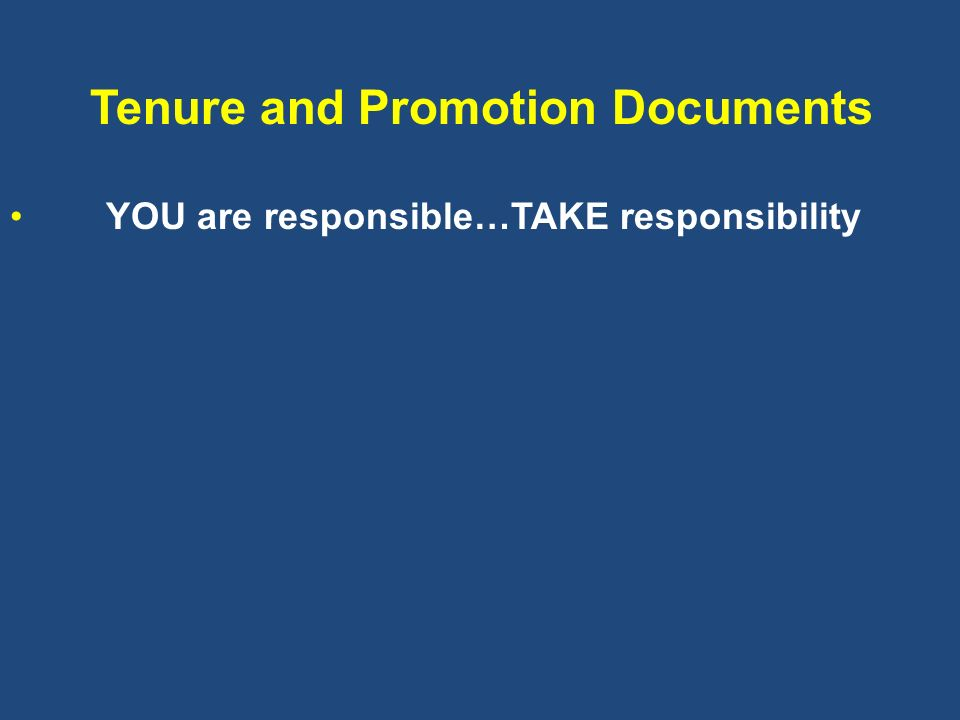 Tenure and Promotion Documents YOU are responsible…TAKE responsibility