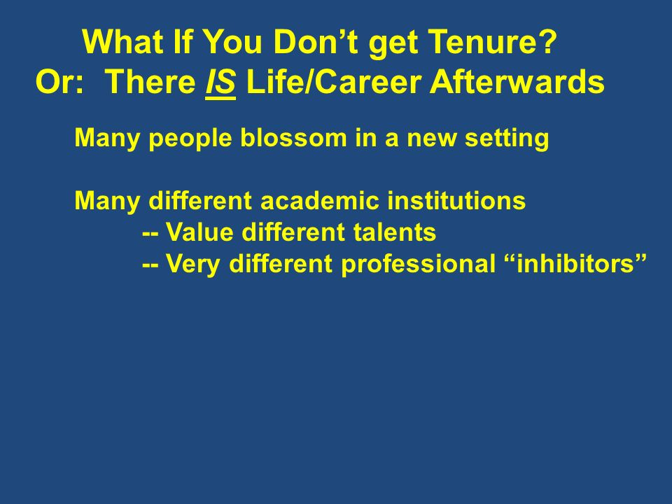 What If You Dont get Tenure? Or: There IS Life/Career Afterwards Many people blossom in a new setting Many different academic institutions -- Value di