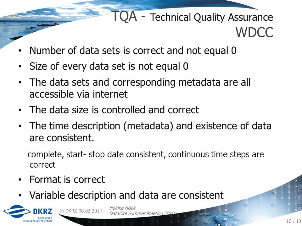 © DKRZ Number of data sets is correct and not equal 0 Size of every data set is not equal 0 The data sets and corresponding metadata are all accessible via internet The data size is controlled and correct The time description (metadata) and existence of data are consistent.
