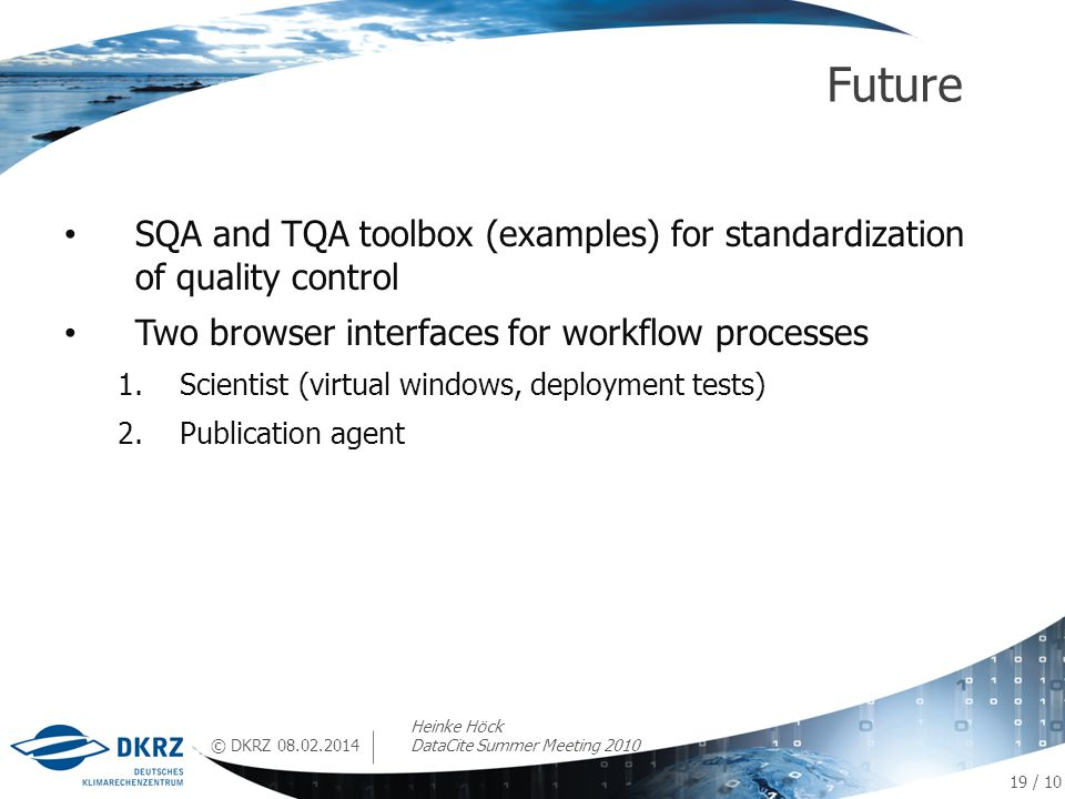 © DKRZ SQA and TQA toolbox (examples) for standardization of quality control Two browser interfaces for workflow processes 1.Scientist (virtual window