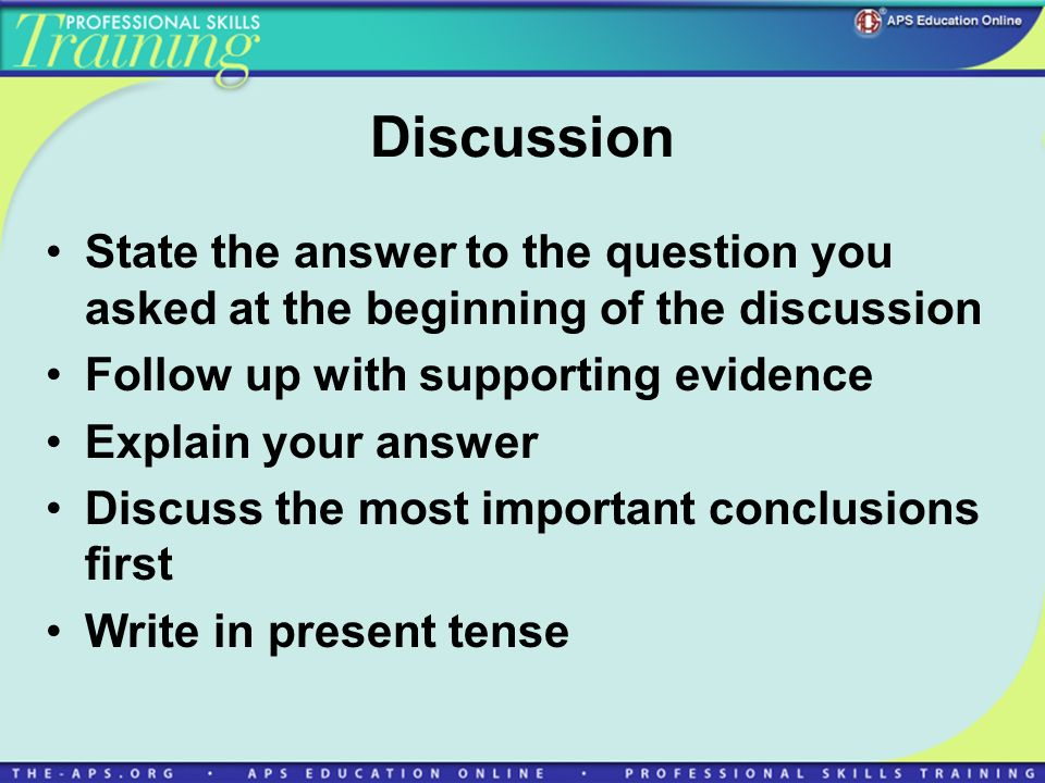 Discussion State the answer to the question you asked at the beginning of the discussion Follow up with supporting evidence Explain your answer Discus
