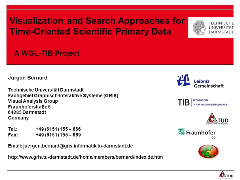 Visualization and Search Approaches for Time-Oriented Scientific Primary Data A WGL-TIB Project Jürgen Bernard Technische Universität Darmstadt Fachge