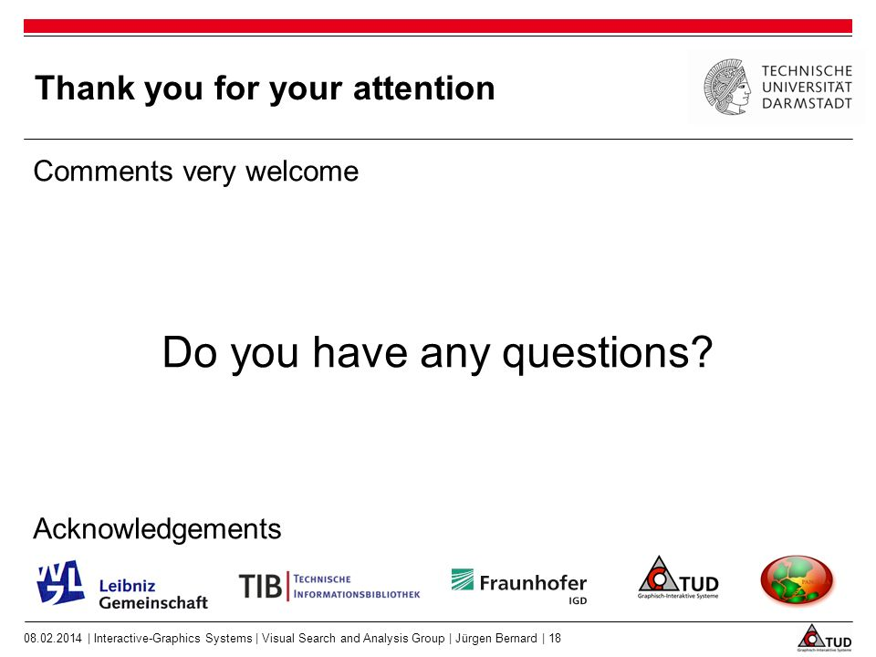 Thank you for your attention Comments very welcome Do you have any questions? Acknowledgements 08.02.2014 | Interactive-Graphics Systems | Visual Sear
