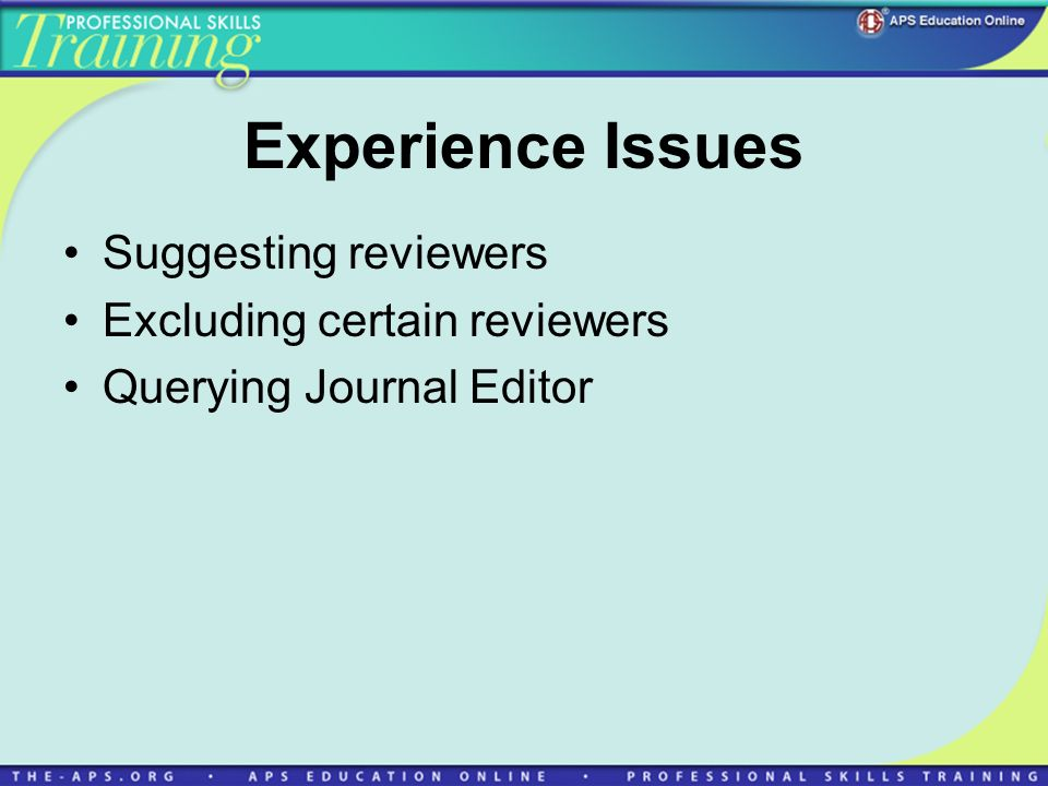 Experience Issues Suggesting reviewers Excluding certain reviewers Querying Journal Editor