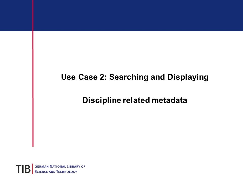 Use Case 2: Searching and Displaying Discipline related metadata