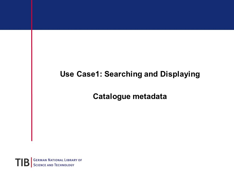 Use Case1: Searching and Displaying Catalogue metadata