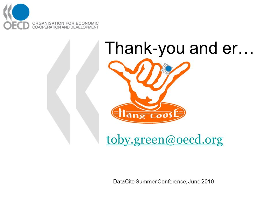 toby.green@oecd.org DataCite Summer Conference, June 2010 Thank-you and er…