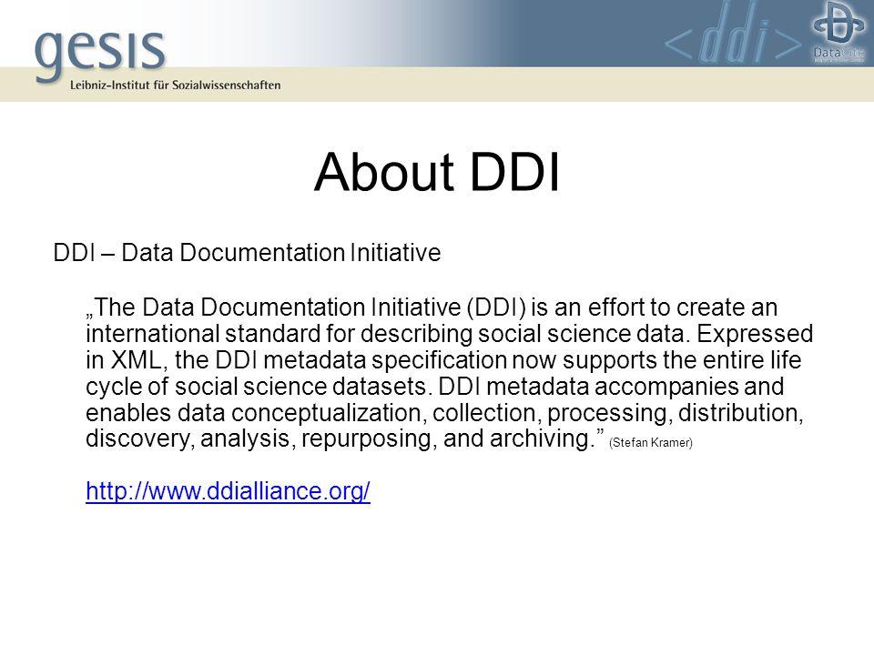 About DDI DDI – Data Documentation Initiative The Data Documentation Initiative (DDI) is an effort to create an international standard for describing social science data.