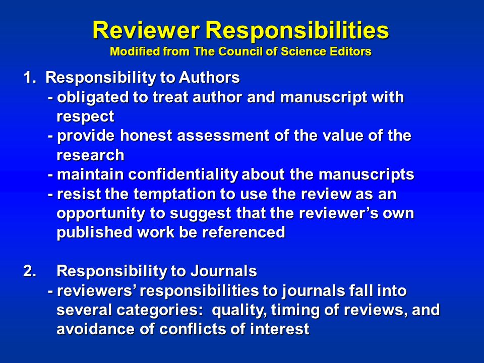 1. Responsibility to Authors - obligated to treat author and manuscript with respect - provide honest assessment of the value of the research - mainta