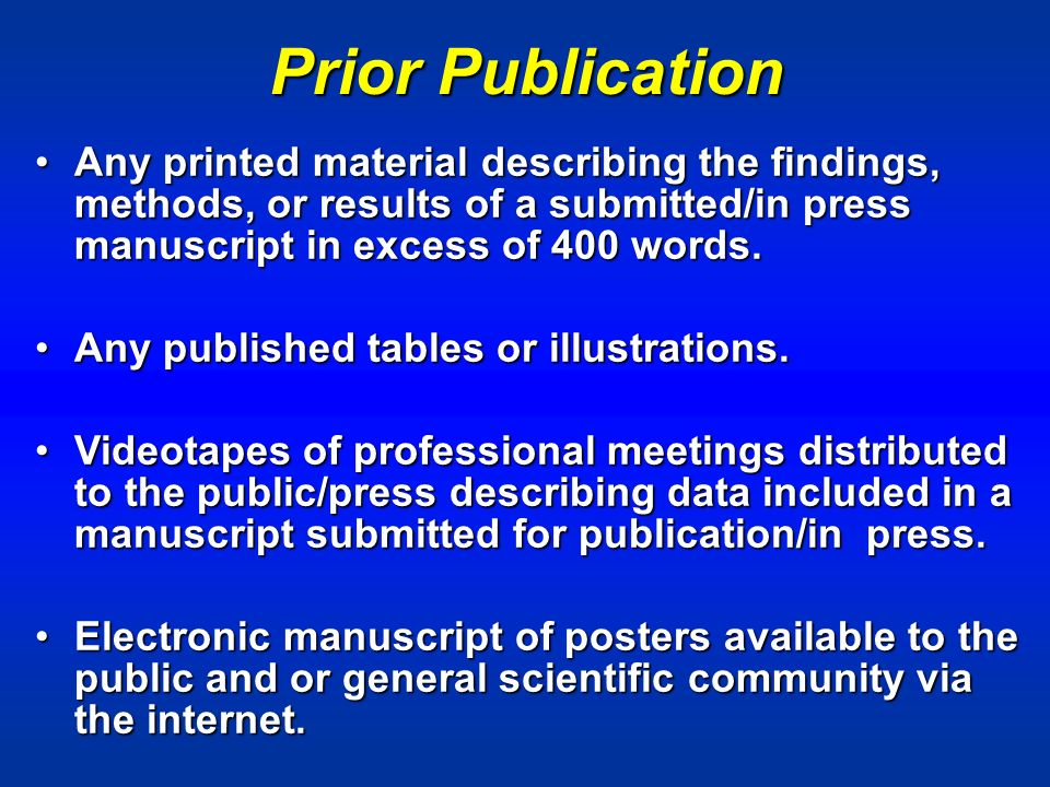 Prior Publication Any printed material describing the findings, methods, or results of a submitted/in press manuscript in excess of 400 words.Any printed material describing the findings, methods, or results of a submitted/in press manuscript in excess of 400 words.