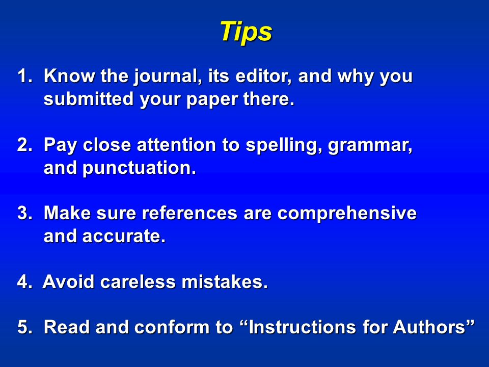 Tips 1. Know the journal, its editor, and why you submitted your paper there.