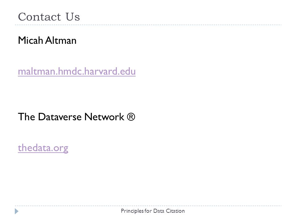 Contact Us Principles for Data Citation Micah Altman maltman.hmdc.harvard.edu The Dataverse Network ® thedata.org