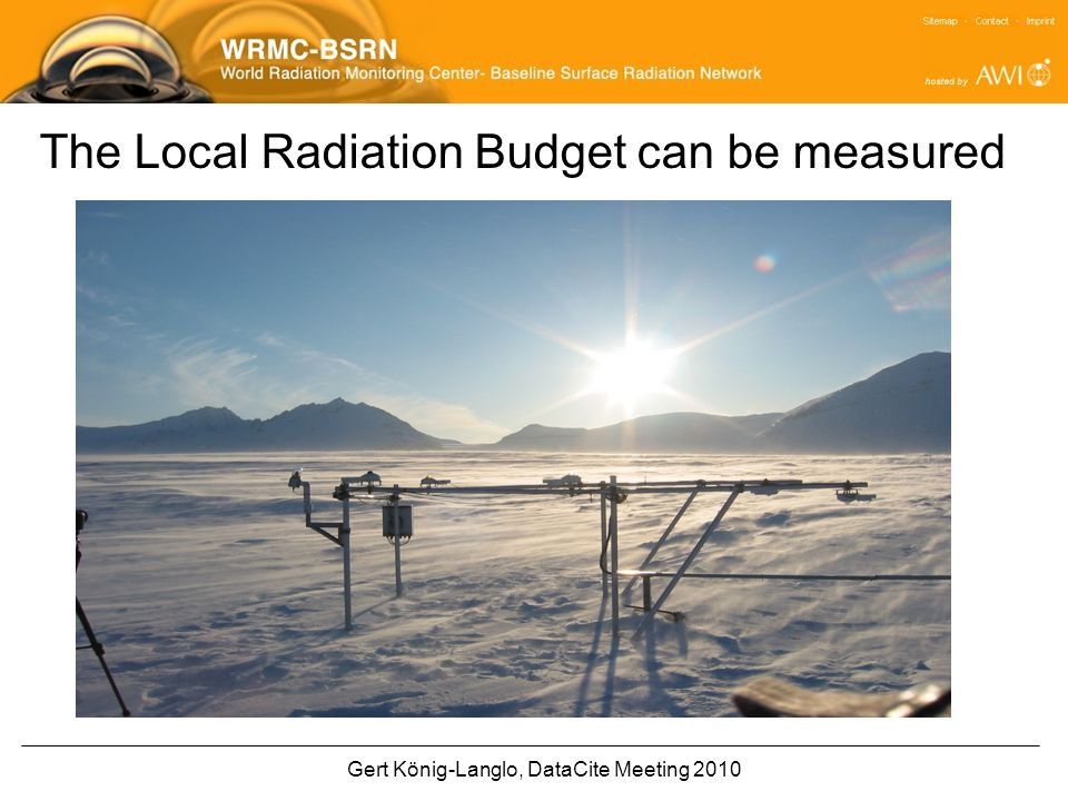Gert König-Langlo, DataCite Meeting 2010 The Local Radiation Budget can be measured
