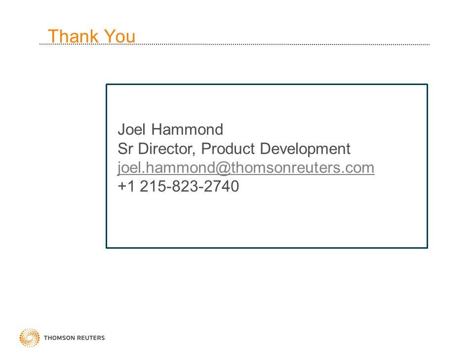 Thank You Joel Hammond Sr Director, Product Development joel.hammond@thomsonreuters.com +1 215-823-2740