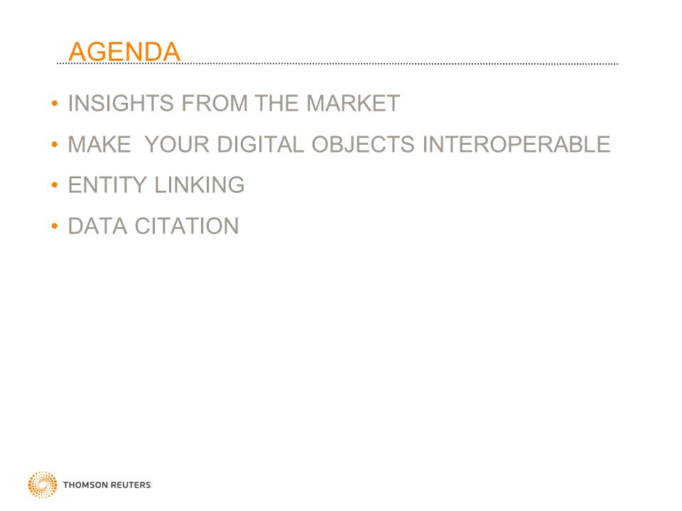 2 AGENDA INSIGHTS FROM THE MARKET MAKE YOUR DIGITAL OBJECTS INTEROPERABLE ENTITY LINKING DATA CITATION