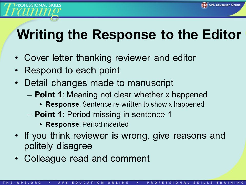 Writing the Response to the Editor Cover letter thanking reviewer and editor Respond to each point Detail changes made to manuscript –Point 1: Meaning
