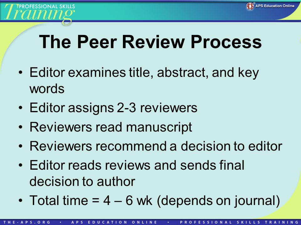 The Peer Review Process Editor examines title, abstract, and key words Editor assigns 2-3 reviewers Reviewers read manuscript Reviewers recommend a de