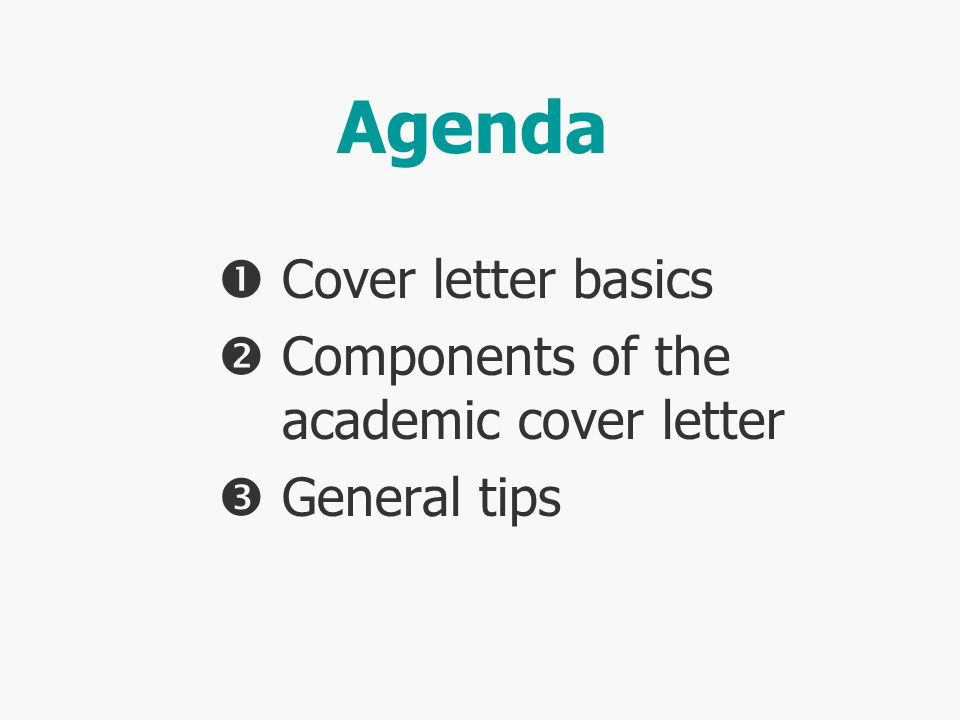 Agenda Cover letter basics Components of the academic cover letter General tips