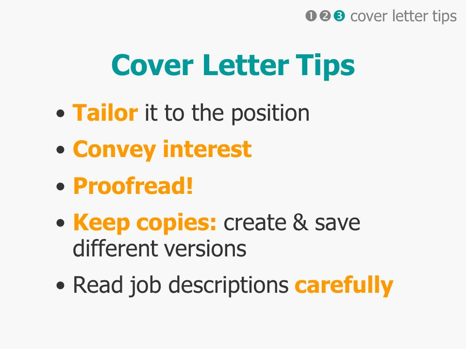 Cover Letter Tips Tailor it to the position Convey interest Proofread.