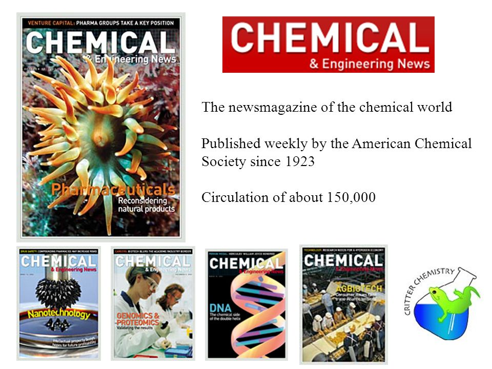 The newsmagazine of the chemical world Published weekly by the American Chemical Society since 1923 Circulation of about 150,000