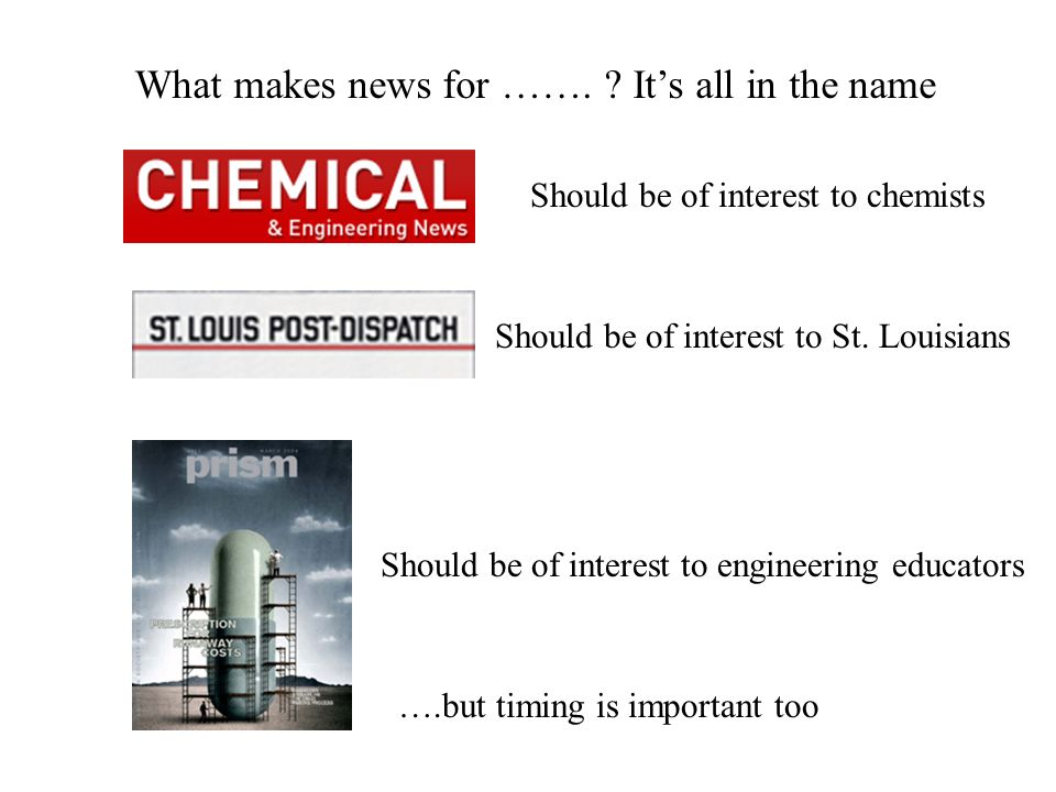 What makes news for ……. ? Its all in the name Should be of interest to chemists Should be of interest to St. Louisians Should be of interest to engine