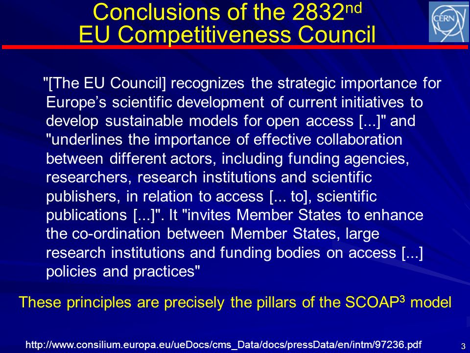 [The EU Council] recognizes the strategic importance for Europes scientific development of current initiatives to develop sustainable models for open access [...] and underlines the importance of effective collaboration between different actors, including funding agencies, researchers, research institutions and scientific publishers, in relation to access [...