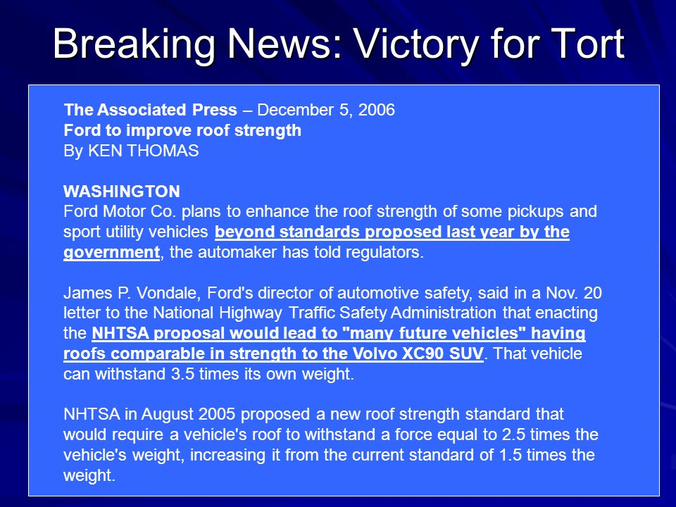 Breaking News: Victory for Tort The Associated Press – December 5, 2006 Ford to improve roof strength By KEN THOMAS WASHINGTON Ford Motor Co.