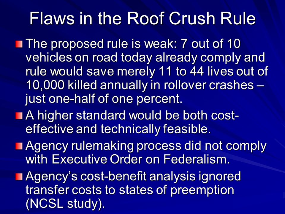 Flaws in the Roof Crush Rule The proposed rule is weak: 7 out of 10 vehicles on road today already comply and rule would save merely 11 to 44 lives ou