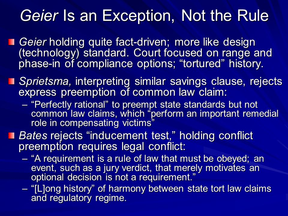 Geier Is an Exception, Not the Rule Geier holding quite fact-driven; more like design (technology) standard. Court focused on range and phase-in of co