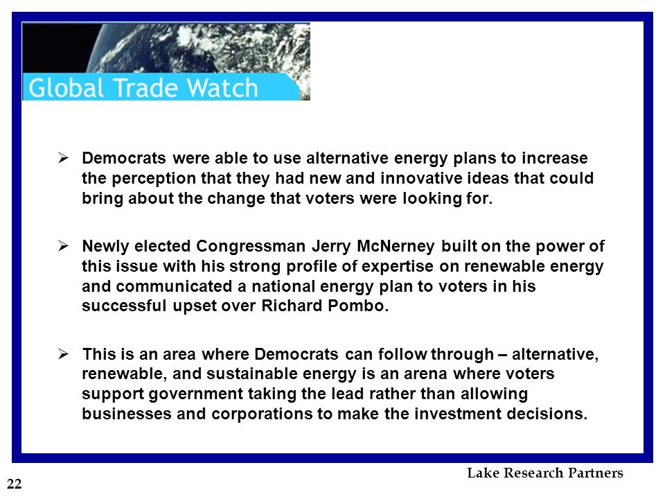 22 Democrats were able to use alternative energy plans to increase the perception that they had new and innovative ideas that could bring about the change that voters were looking for.