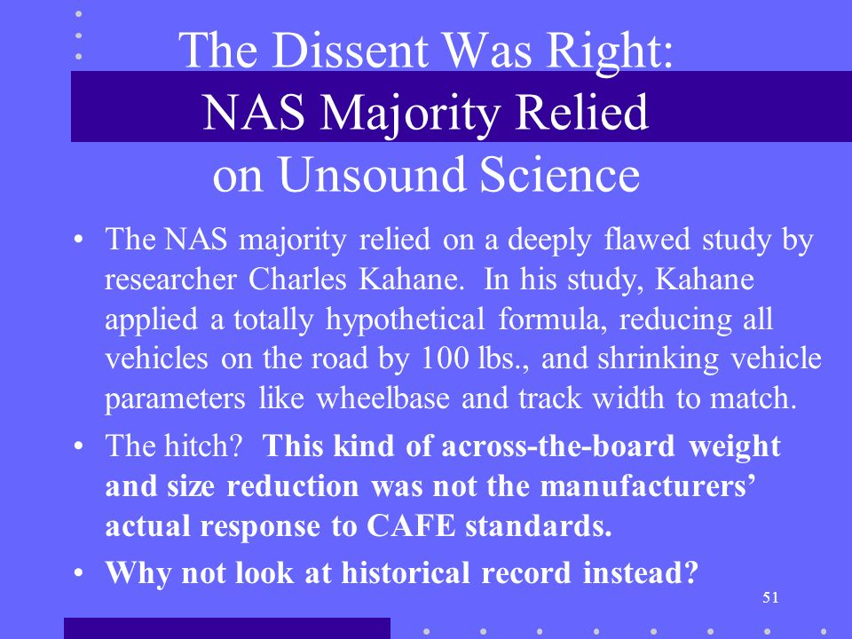 51 The Dissent Was Right: NAS Majority Relied on Unsound Science The NAS majority relied on a deeply flawed study by researcher Charles Kahane.
