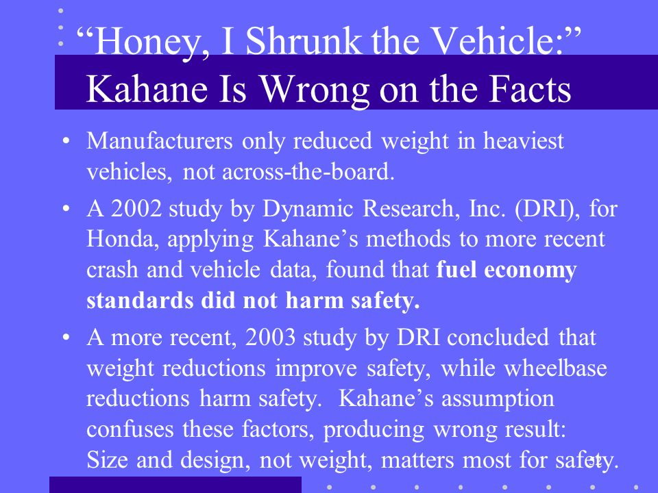 52 Honey, I Shrunk the Vehicle: Kahane Is Wrong on the Facts Manufacturers only reduced weight in heaviest vehicles, not across-the-board.
